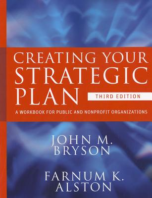 Creating Your Strategic Plan By Bryson, John M./ Alston, Farnum K.